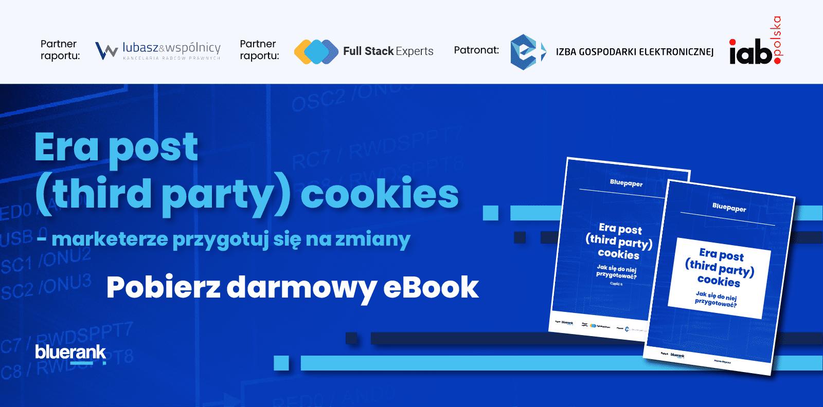 Era post (third party) cookies – jak się do niej przygotować? Raport Bluerank.