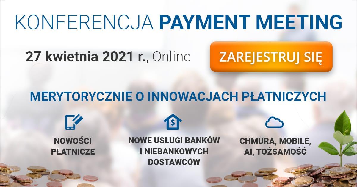 Payment Meeting – profesjonaliści online o przyszłości rynku płatniczego.