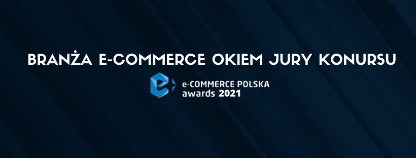 e-Commerce Polska awards 2021 – nowości, opinie Jury