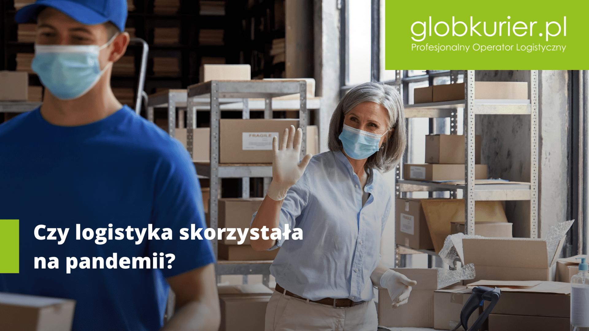 Czy logistyka skorzystała na pandemii?