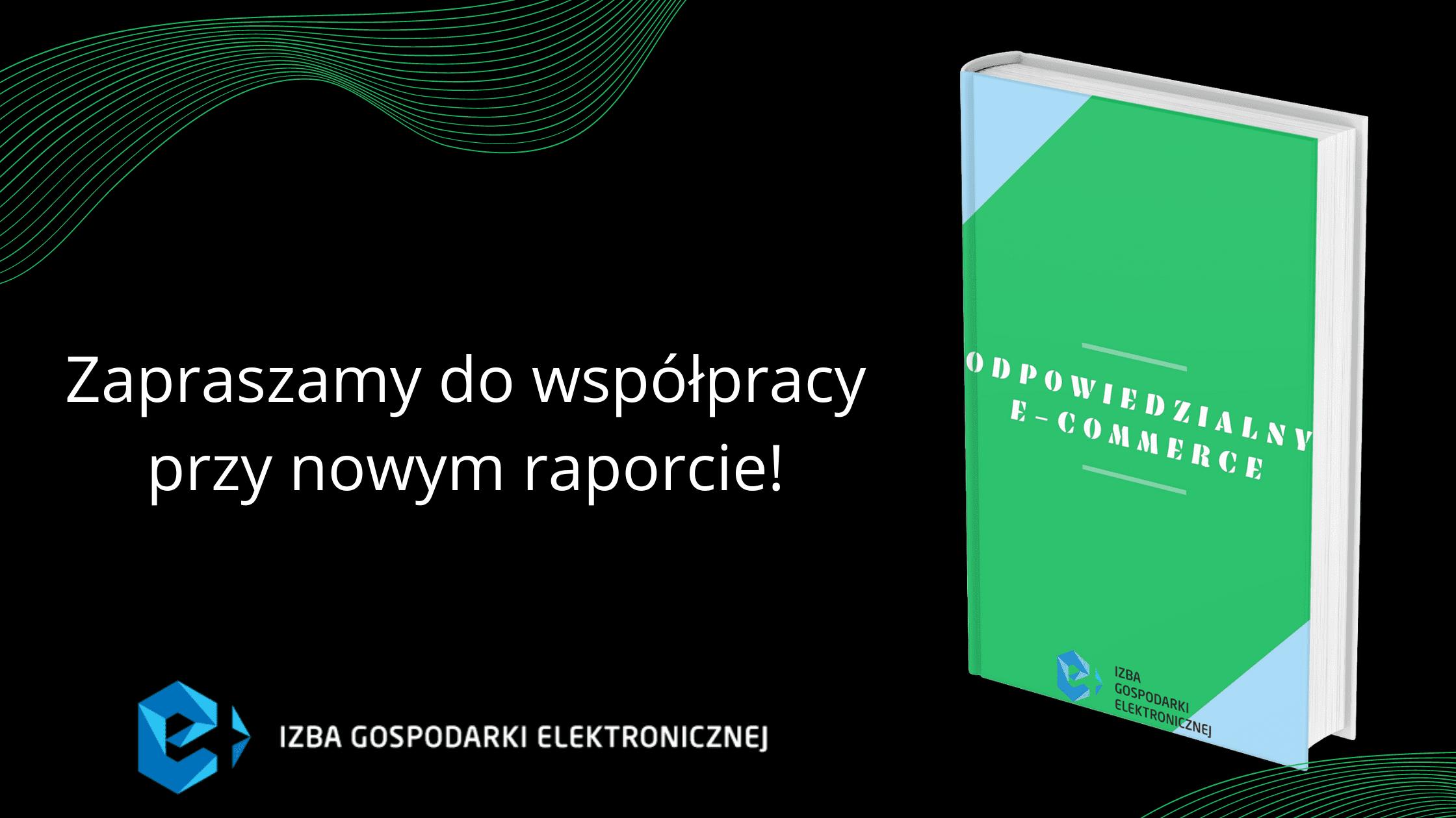 """Ruszyły prace do nowego raportu e-Izby ,,Odpowiedzialny e-commerce"""""""