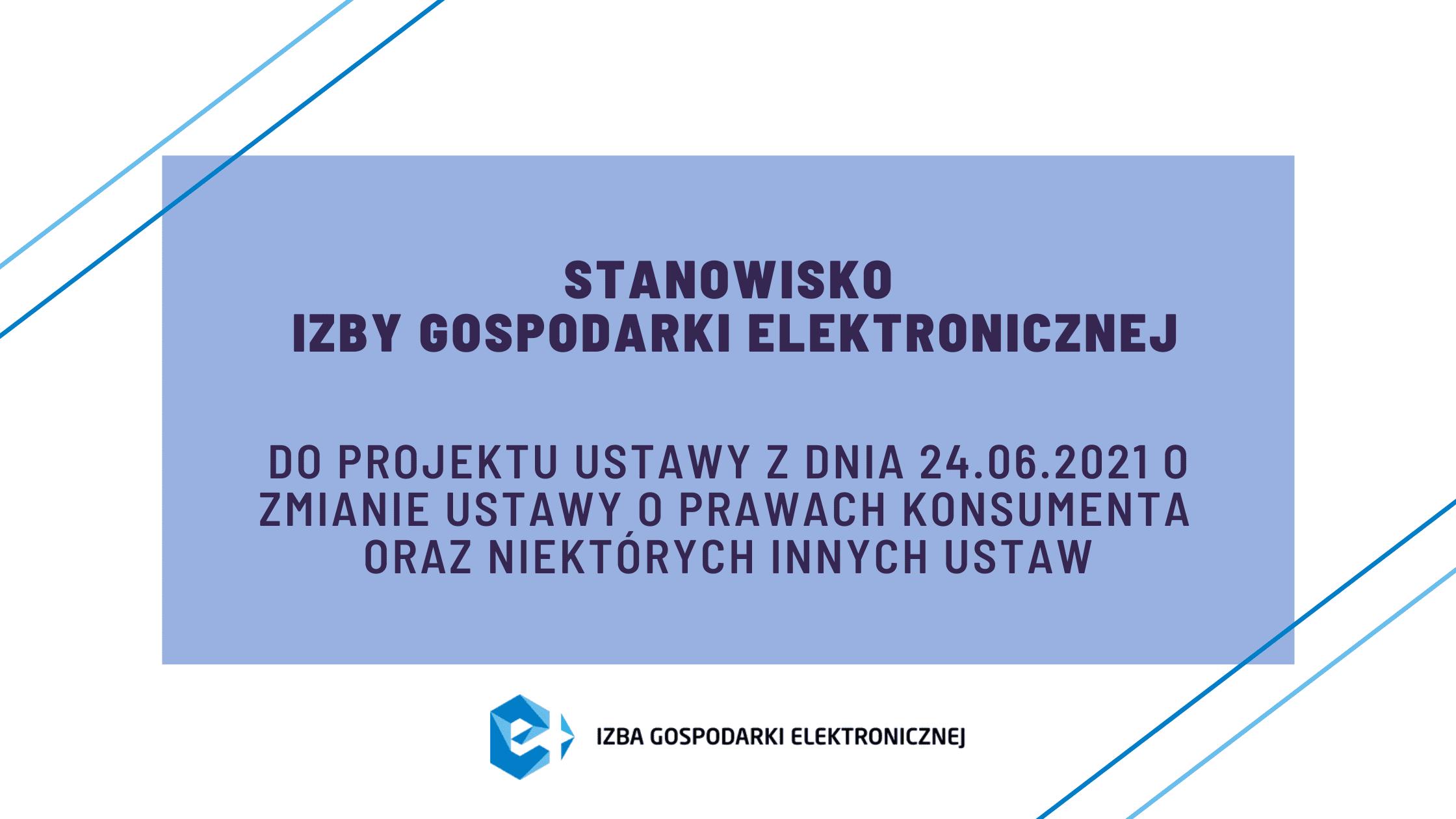 Stanowisko Izby Gospodarki Elektronicznej do projektu ustawy z dnia 24.06.2021 o zmianie ustawy o prawach konsumenta oraz niektórych innych ustaw